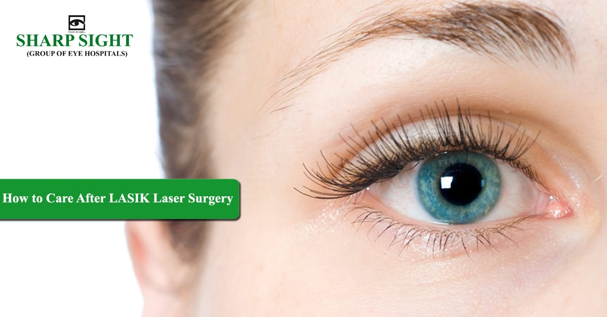 How to Care After LASIK Laser Surgery