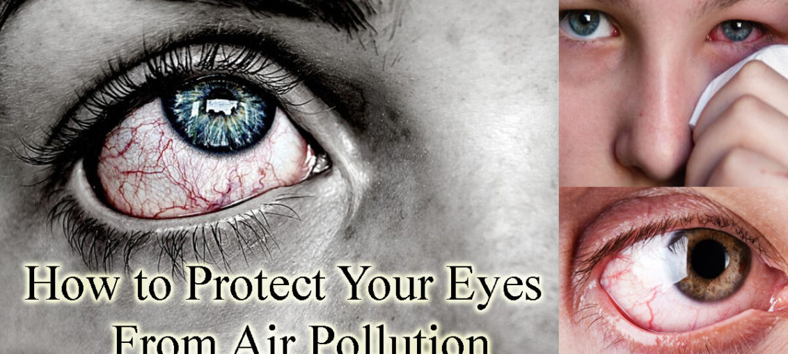 How to Protect Your Eyes From Air Pollution