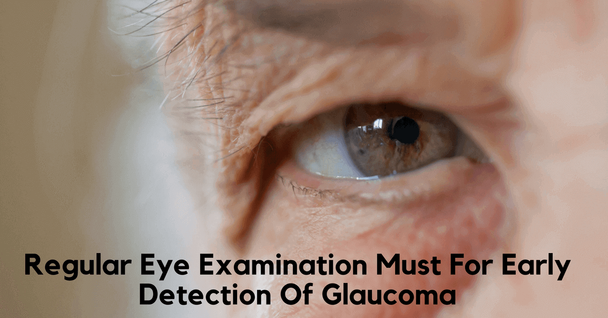 Regular Eye Examination Must For Early Detection Of Glaucoma